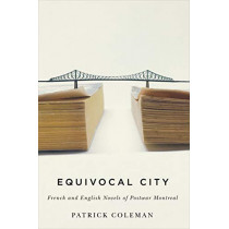 Equivocal City: French and English Novels of Postwar Montreal by Patrick Coleman, 9780773554849