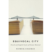 Equivocal City: French and English Novels of Postwar Montreal by Patrick Coleman, 9780773554856