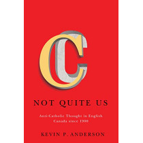 Not Quite Us: Anti-Catholic Thought in English Canada since 1900: Volume 2 by Kevin P. Anderson, 9780773556553