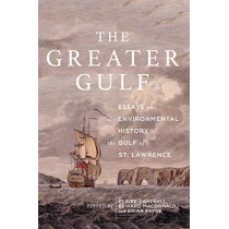 The Greater Gulf: Essays on the Environmental History of the Gulf of St Lawrence: Volume 12 by Claire Elizabeth Campbell, 9780773558670