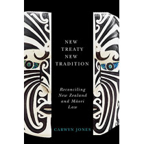 New Treaty, New Tradition: Reconciling New Zealand and Maori Law by Carwyn Jones, 9780774831697