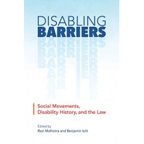 Disabling Barriers: Social Movements, Disability History, and the Law by Ravi Malhotra, 9780774835237