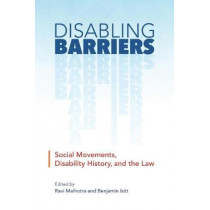 Disabling Barriers: Social Movements, Disability History, and the Law by Ravi Malhotra, 9780774835244