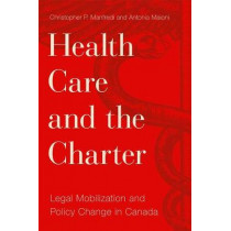 Health Care and the Charter: Legal Mobilization and Policy Change in Canada by Christopher P. Manfredi, 9780774835534