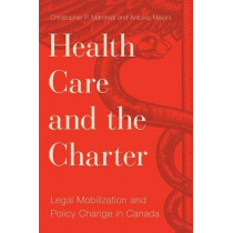 Health Care and the Charter: Legal Mobilization and Policy Change in Canada by Christopher P. Manfredi, 9780774835541