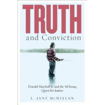 Truth and Conviction: Donald Marshall Jr. and the Mi'kmaw Quest for Justice by L. Jane McMillan, 9780774837484