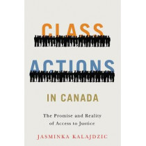 Class Actions in Canada: The Promise and Reality of Access to Justice by Jasminka Kalajdzic, 9780774837880