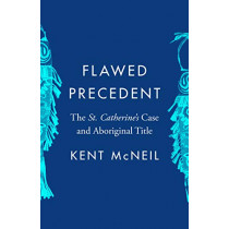 Flawed Precedent: The St. Catherine's Case and Aboriginal Title by Kent McNeil, 9780774861052