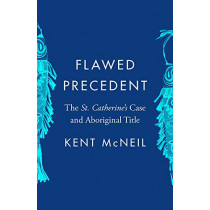 Flawed Precedent: The St. Catherine's Case and Aboriginal Title by Kent McNeil, 9780774861069