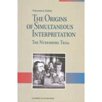 The Origins of Simultaneous Interpretation: The Nuremberg Trial by Francesca Gaiba, 9780776604572