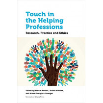 Touch in the Helping Professions: Research, Practice and Ethics by Martin Rovers, 9780776627557