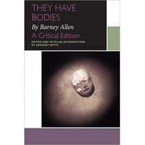 They Have Bodies, by Barney Allen: A Critical Edition by Barney Allen, 9780776631240