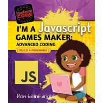 I'm a JavaScript Games Maker: Advanced Coding by Max Wainewright, 9780778735328