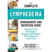 The Complete Lymphedema Management and Nutrition Guide: Empowering Strategies, Supporting Recipes and Therapeutic Exercises by Jean Lamantia, 9780778806271