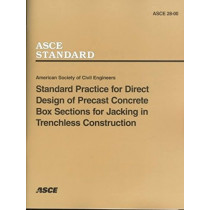 Standard Practice for Direct Design of Precast Concrete Box Sections for Jacking in Trenchless Construction, ASCE 28-00 by American Society of Civil Engineers, 9780784404973