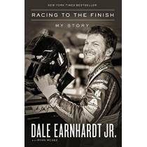 Racing to the Finish: My Story by Dale Earnhardt Jr, 9780785221609