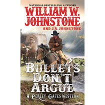 Bullets Don't Argue by William W. Johnstone, 9780786043668
