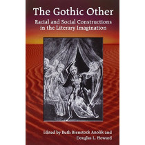 The Gothic Other: Racial and Social Constructions in the Literary Imagination by Ruth Bienstock Anolik, 9780786418589