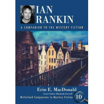 Ian Rankin: A Companion to the Mystery Fiction by Erin E. MacDonald, 9780786471881