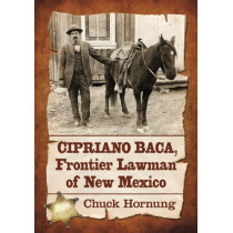 Cipriano Baca, Frontier Lawman of New Mexico by Chuck Hornung, 9780786473328