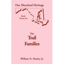 Our Maryland Heritage, Book 26: The Trail Families by William Neal Hurley, Jr., 9780788418310