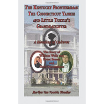 The Kentucky Frontiersman, the Connecticut Yankee, and Little Turtle's Granddaughter: A Blending of Cultures - The Story of William Wells and Sweet Br by Marilyn Van Voorhis Wendler, 9780788424830
