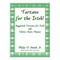 Tartans for the Irish!: Suggested Tartans for Irish and Ulster Scots Names by Dr Philip D Smith, Dr, 9780788435904