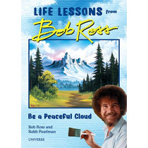 Be a Peaceful Cloud and Other Life Lessons from Bob Ross by Robb Pearlman, 9780789338013