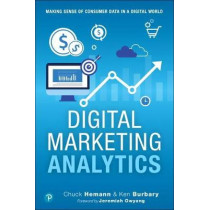Digital Marketing Analytics: Making Sense of Consumer Data in a Digital World by Chuck Hemann, 9780789759603