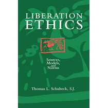 Liberation Ethics: Sources, Models and Norms by Thomas L. Schubeck, 9780800627553