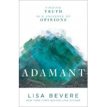 Adamant: Finding Truth in a Universe of Opinions by Lisa Bevere, 9780800727253