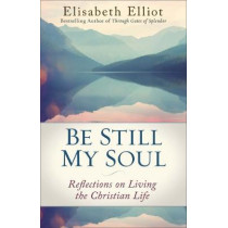 Be Still My Soul: Reflections on Living the Christian Life by Elisabeth Elliot, 9780800728779