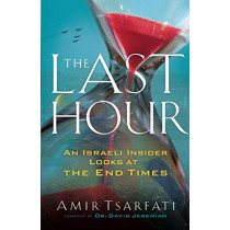 The Last Hour: An Israeli Insider Looks at the End Times by Amir Tsarfati, 9780800799120
