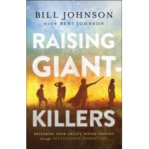 Raising Giant-Killers: Releasing Your Child's Divine Destiny through Intentional Parenting by Bill Johnson, 9780800799397