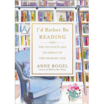 I'd Rather Be Reading: The Delights and Dilemmas of the Reading Life by Anne Bogel, 9780801072925