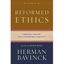 Reformed Ethics: Created, Fallen, and Converted Humanity by Herman Bavinck, 9780801098024