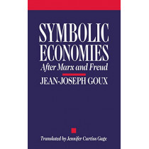 Symbolic Economies: After Marx and Freud (Cornell Studies in Classical Philology) by Goux, Jean-Joseph, 9780801420429