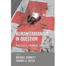 Humanitarianism in Question: Politics, Power, Ethics by Michael Barnett, 9780801444869