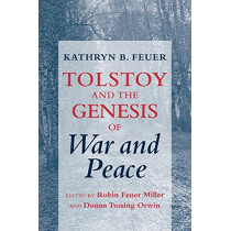 "Tolstoy and the Genesis of ""War and Peace"" by Kathryn B. Feuer, 9780801474477"