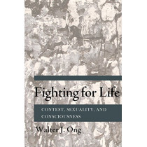 Fighting for Life: Contest, Sexuality, and Consciousness by Walter J. Ong, 9780801478451