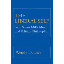 The Liberal Self: John Stuart Mill's Moral and Political Theory by Wendy Donner, 9780801499876