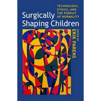 Surgically Shaping Children: Technology, Ethics, and the Pursuit of Normality by Erik Parens, 9780801890901