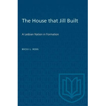 The House That Jill Built: Lesbian Nation in Formation by Becki Ross, 9780802074799