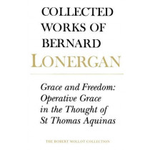 Grace and Freedom: Operative Grace in the Thought of St.Thomas Aquinas, Volume 1 by Bernard Lonergan, 9780802083371