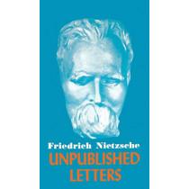 Nietzsche Unpublished Letters by Friedrich Wilhelm Nietzsche, 9780802212207