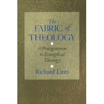 The Fabric of Theology: Prolegomenon to Evangelical Theology by Richard Lints, 9780802806741