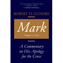 Mark: A Commentary on His Apology for the Cross, Chapters 1 - 8 by Robert, H. Gundry, 9780802829108