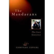 The Mandaeans: The Last Gnostics by Edmundo Lupieri, 9780802833501