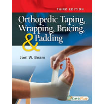 Orthopedic Taping, Wrapping, Bracing, and Padding, 3e by Joel W. Beam, 9780803658486