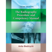 The Radiography Procedure and Competency Manual by Anita Biedrzycki, 9780803660953